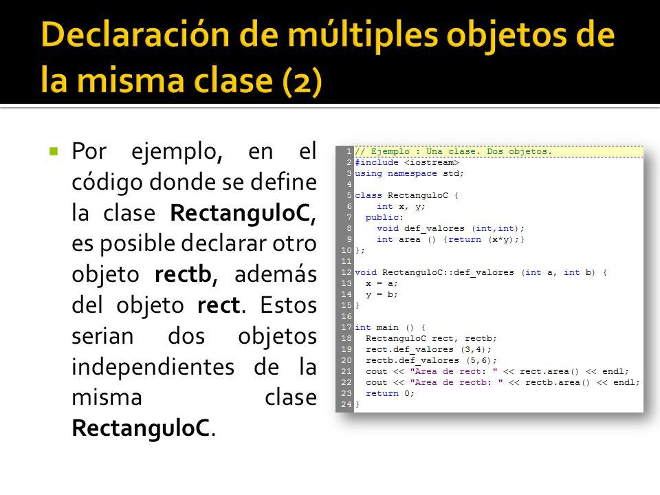 Por ejemplo, en el código donde se define la clase RectanguloC, es posible declarar otro objeto rectb, además del objeto rect.