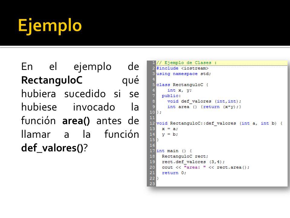 En el ejemplo de RectanguloC qué hubiera sucedido si se hubiese invocado la función area() antes de llamar a la función def_valores()