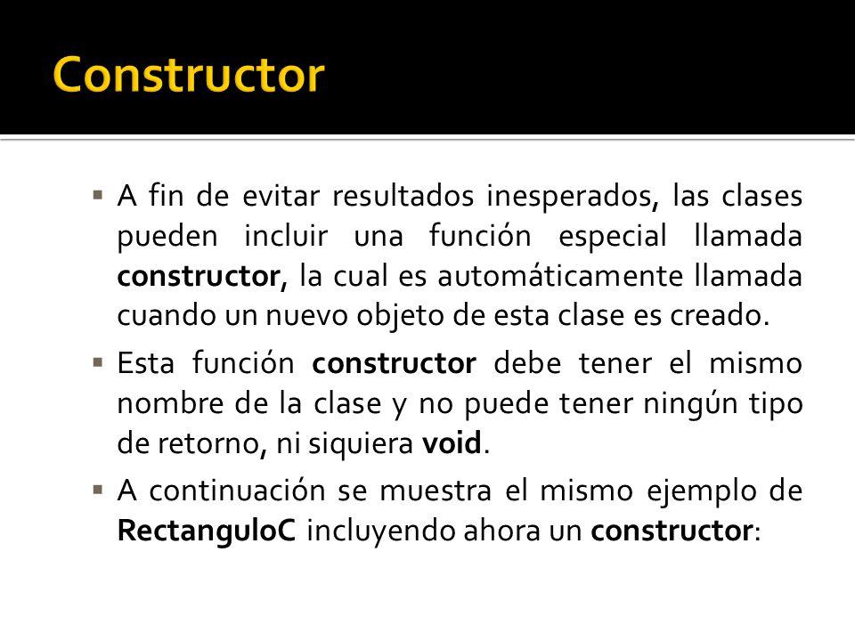 A fin de evitar resultados inesperados, las clases pueden incluir una función especial llamada constructor, la cual es automáticamente llamada cuando un nuevo objeto de esta clase es creado.