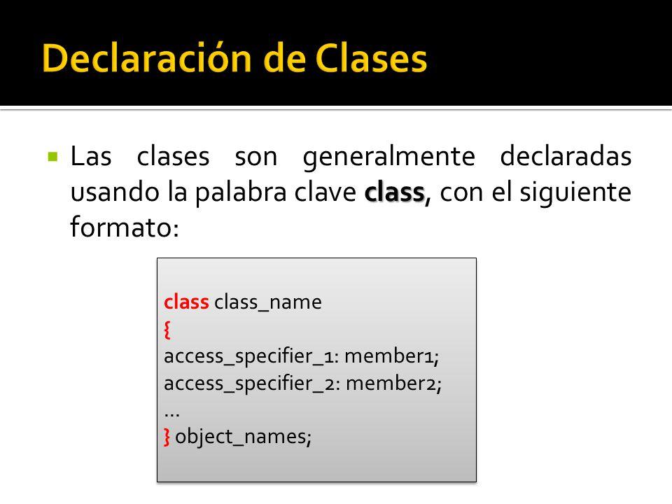 class Las clases son generalmente declaradas usando la palabra clave class, con el siguiente formato: class class_name { access_specifier_1: member1; access_specifier_2: member2;...