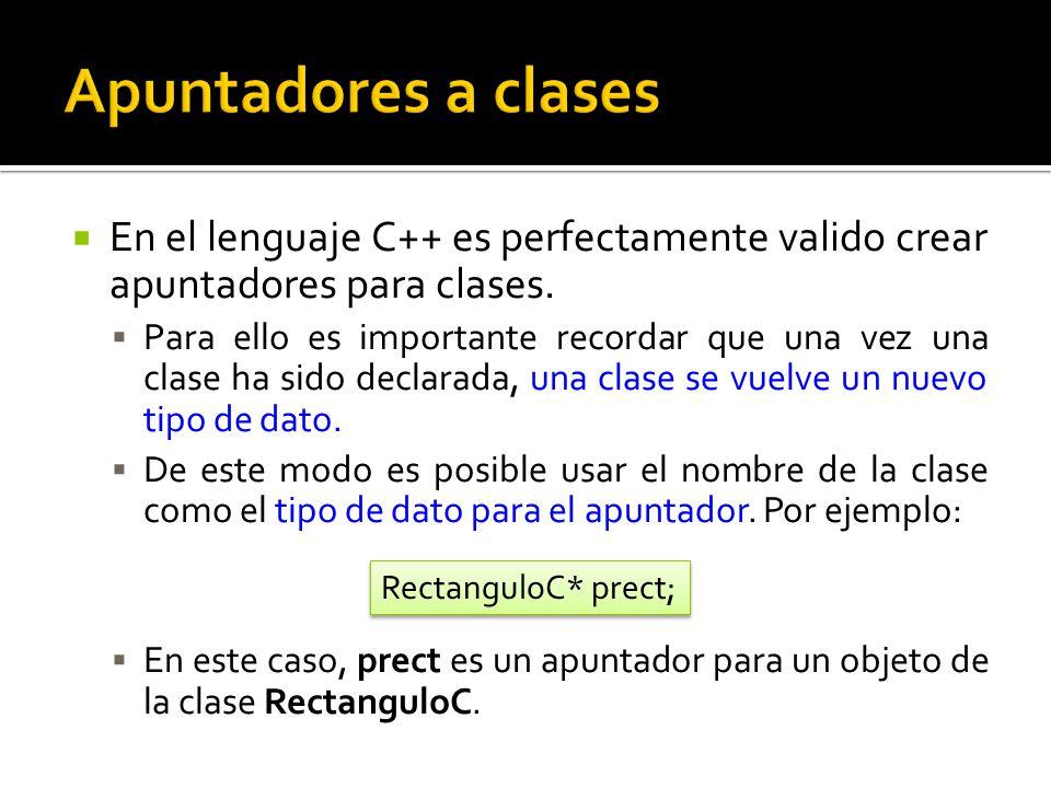 En el lenguaje C++ es perfectamente valido crear apuntadores para clases.