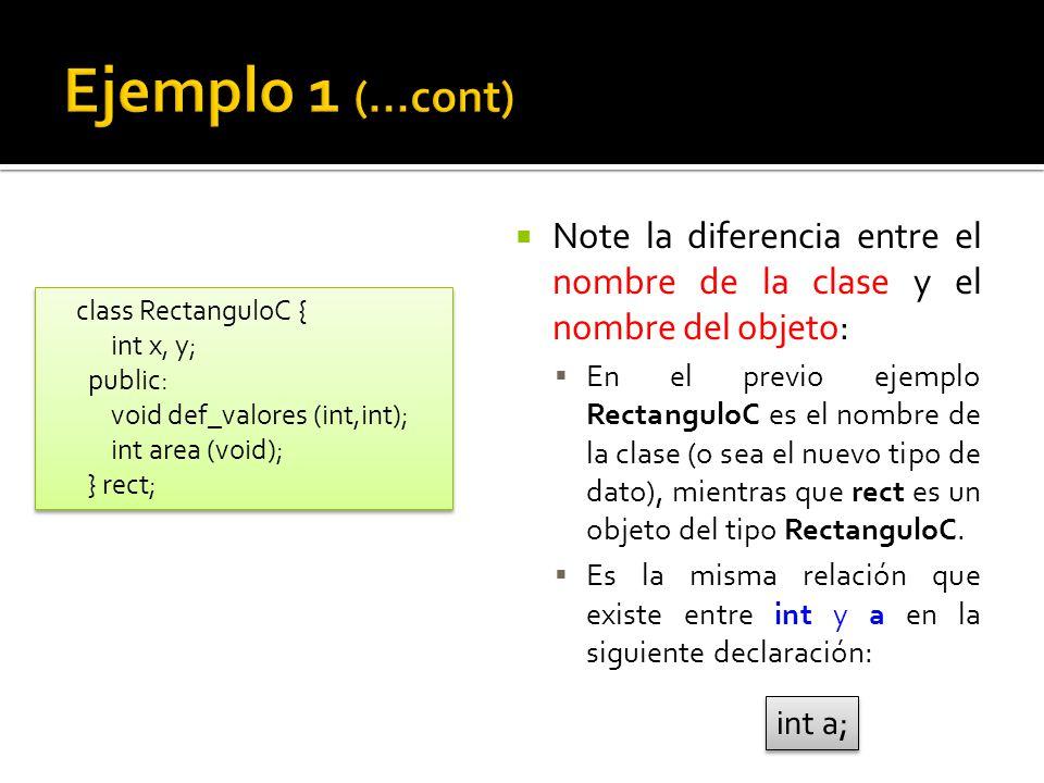 Note la diferencia entre el nombre de la clase y el nombre del objeto: En el previo ejemplo RectanguloC es el nombre de la clase (o sea el nuevo tipo de dato), mientras que rect es un objeto del tipo RectanguloC.