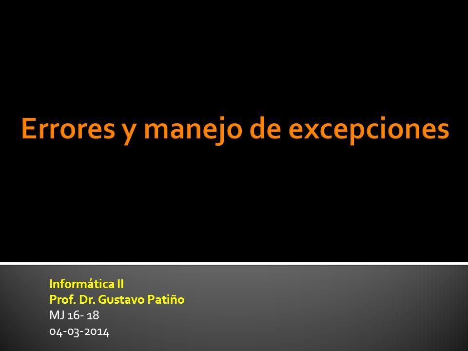Informática II Prof. Dr. Gustavo Patiño MJ 16- 18 04-03-2014