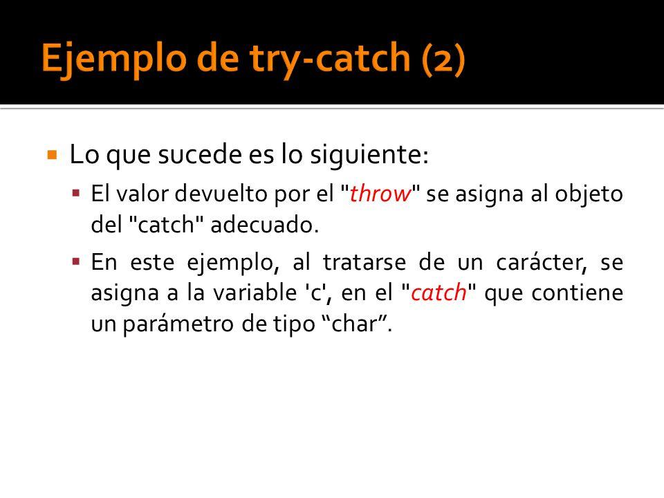 Lo que sucede es lo siguiente: El valor devuelto por el throw se asigna al objeto del catch adecuado.