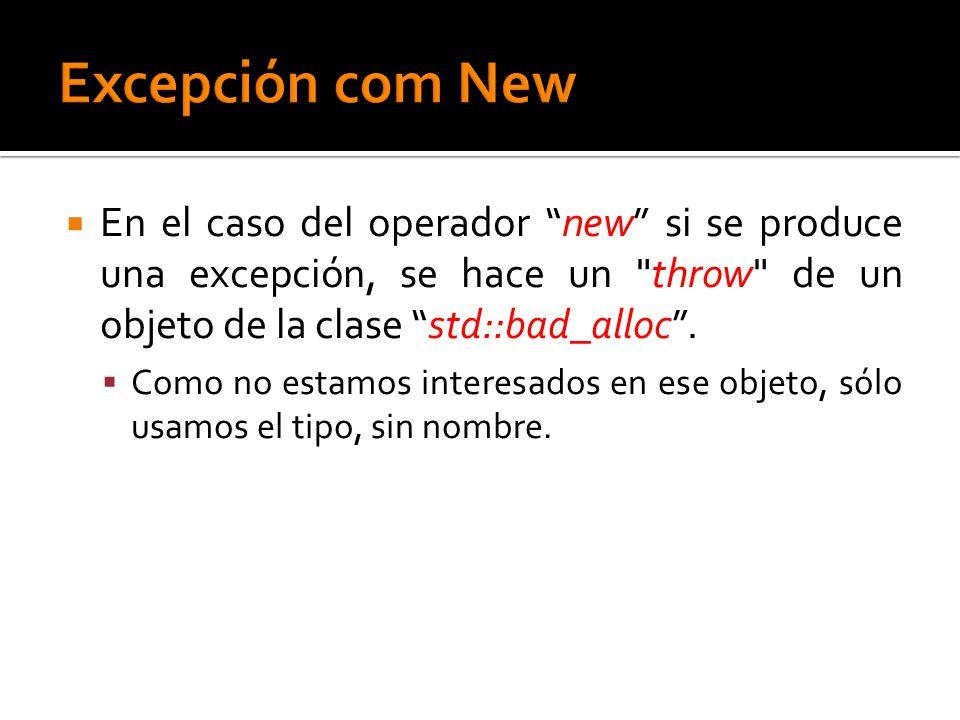 En el caso del operador new si se produce una excepción, se hace un throw de un objeto de la clase std::bad_alloc.