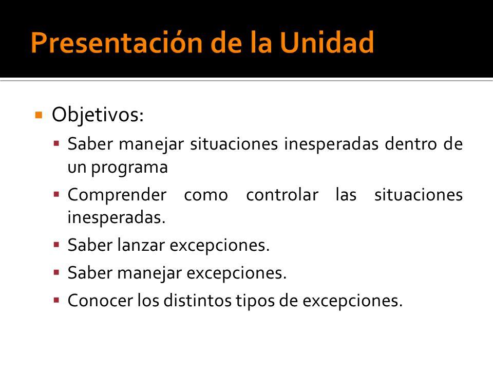 Objetivos: Saber manejar situaciones inesperadas dentro de un programa Comprender como controlar las situaciones inesperadas. Saber lanzar excepciones