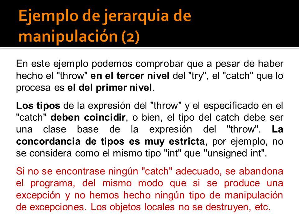En este ejemplo podemos comprobar que a pesar de haber hecho el throw en el tercer nivel del try , el catch que lo procesa es el del primer nivel.