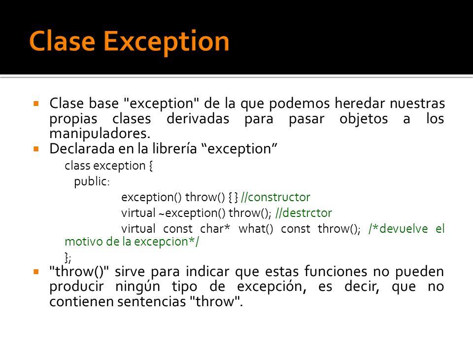 Clase base exception de la que podemos heredar nuestras propias clases derivadas para pasar objetos a los manipuladores.