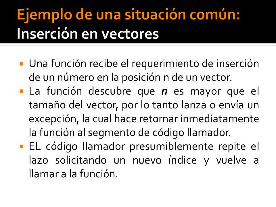 Una función recibe el requerimiento de inserción de un número en la posición n de un vector. La función descubre que n es mayor que el tamaño del vect