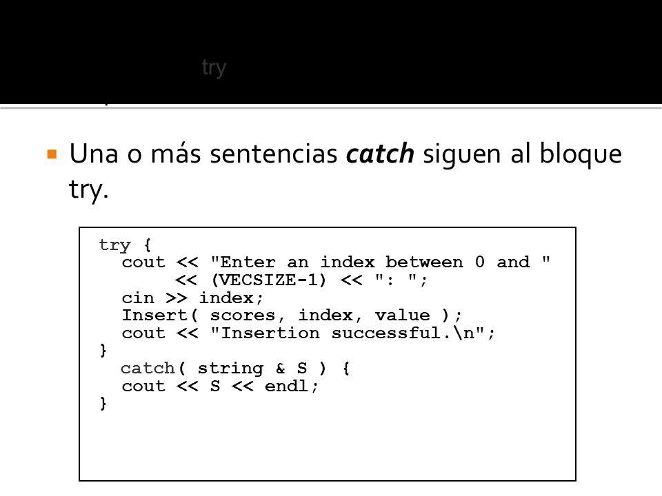 El bloque try rodea cada sección de código siendo probado. Una o más sentencias catch siguen al bloque try. try { cout <<