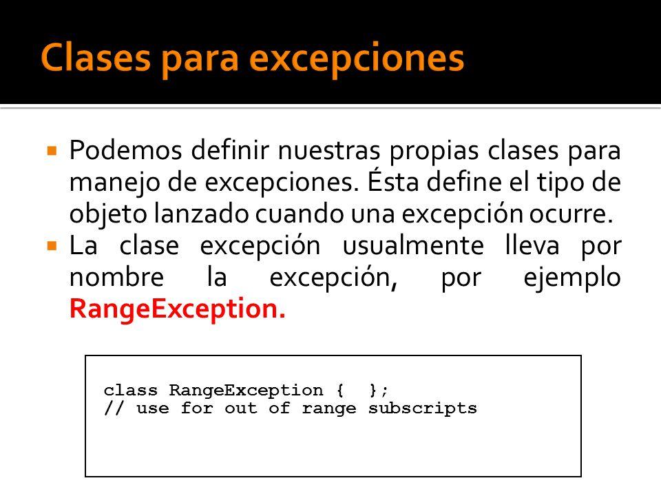 Podemos definir nuestras propias clases para manejo de excepciones. Ésta define el tipo de objeto lanzado cuando una excepción ocurre. La clase excepc