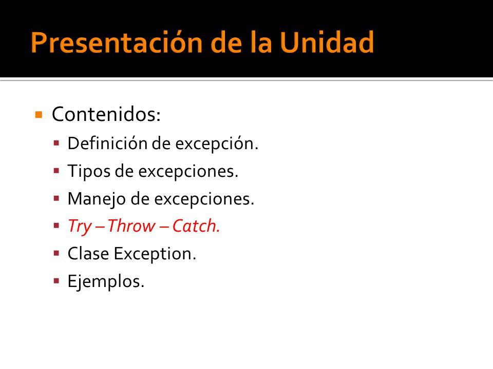 Contenidos: Definición de excepción. Tipos de excepciones. Manejo de excepciones. Try – Throw – Catch. Clase Exception. Ejemplos.