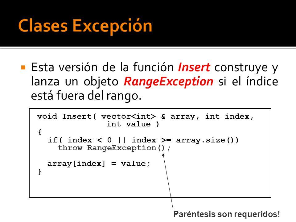 Esta versión de la función Insert construye y lanza un objeto RangeException si el índice está fuera del rango. Paréntesis son requeridos! void Insert