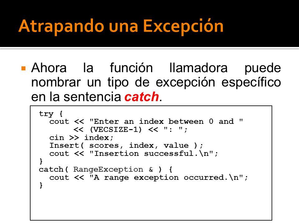 Ahora la función llamadora puede nombrar un tipo de excepción específico en la sentencia catch. try { cout <<