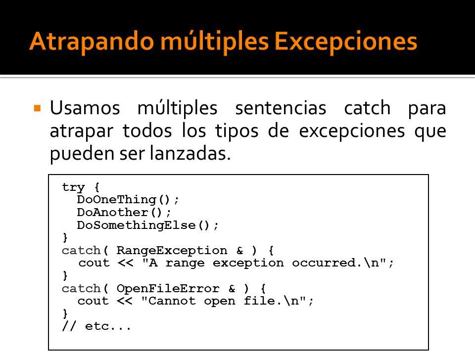 Usamos múltiples sentencias catch para atrapar todos los tipos de excepciones que pueden ser lanzadas. try { DoOneThing(); DoAnother(); DoSomethingEls