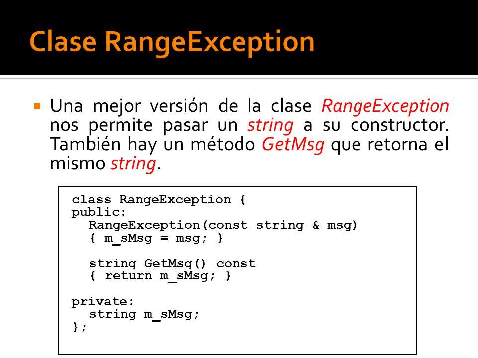 Una mejor versión de la clase RangeException nos permite pasar un string a su constructor. También hay un método GetMsg que retorna el mismo string. c