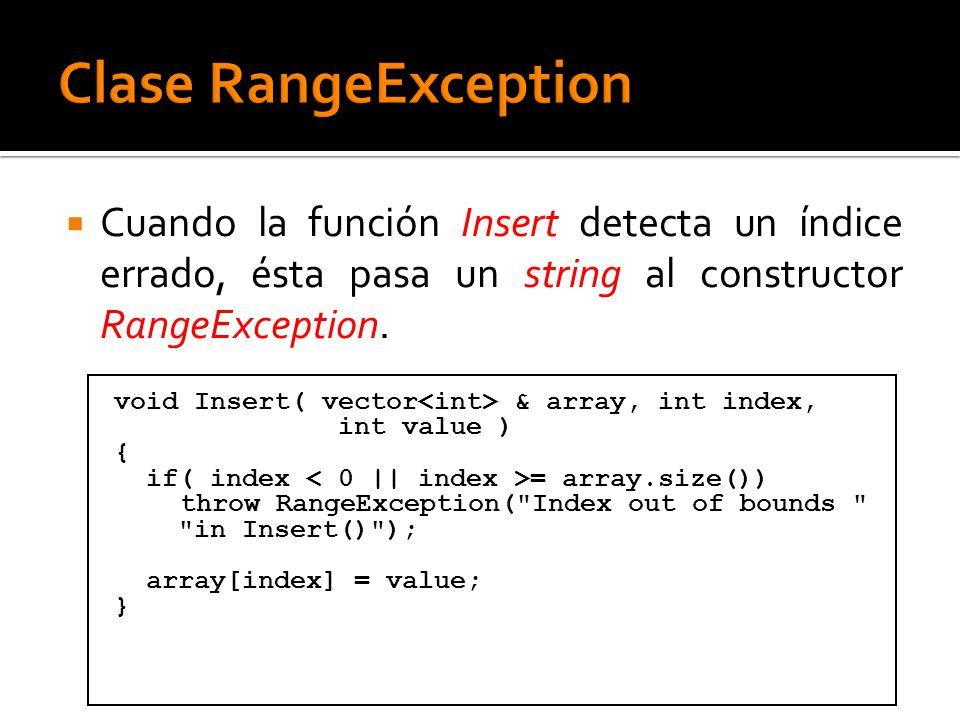 Cuando la función Insert detecta un índice errado, ésta pasa un string al constructor RangeException. void Insert( vector & array, int index, int valu