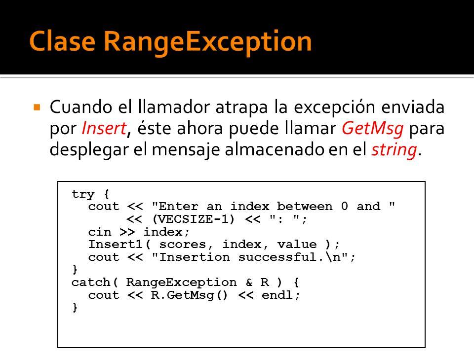 Cuando el llamador atrapa la excepción enviada por Insert, éste ahora puede llamar GetMsg para desplegar el mensaje almacenado en el string. try { cou