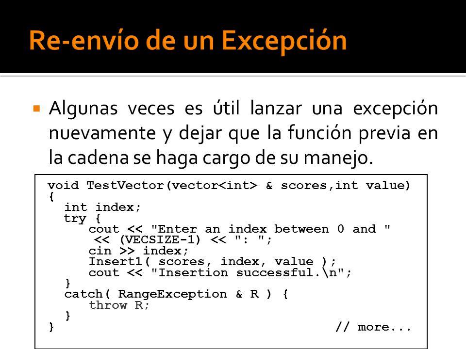 Algunas veces es útil lanzar una excepción nuevamente y dejar que la función previa en la cadena se haga cargo de su manejo. void TestVector(vector &