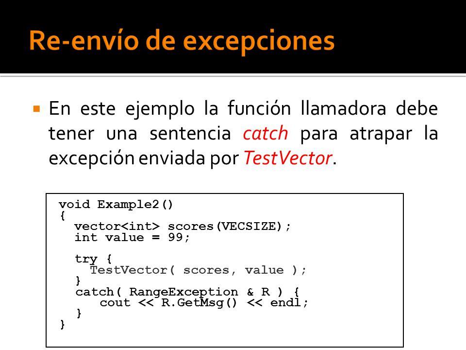 En este ejemplo la función llamadora debe tener una sentencia catch para atrapar la excepción enviada por TestVector. void Example2() { vector scores(
