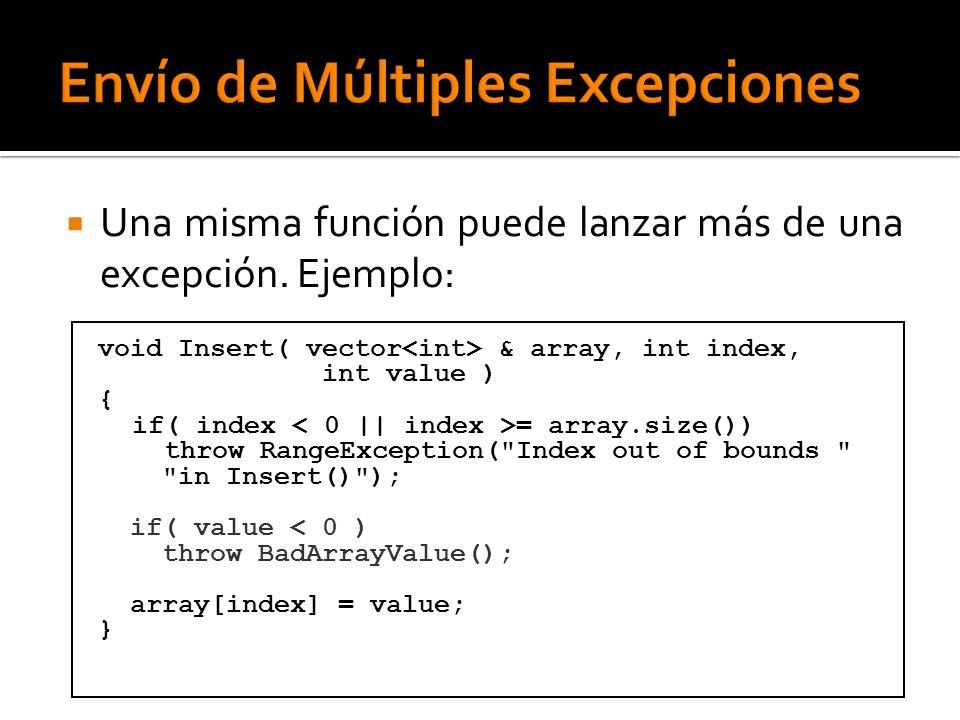 Una misma función puede lanzar más de una excepción. Ejemplo: void Insert( vector & array, int index, int value ) { if( index = array.size()) throw Ra