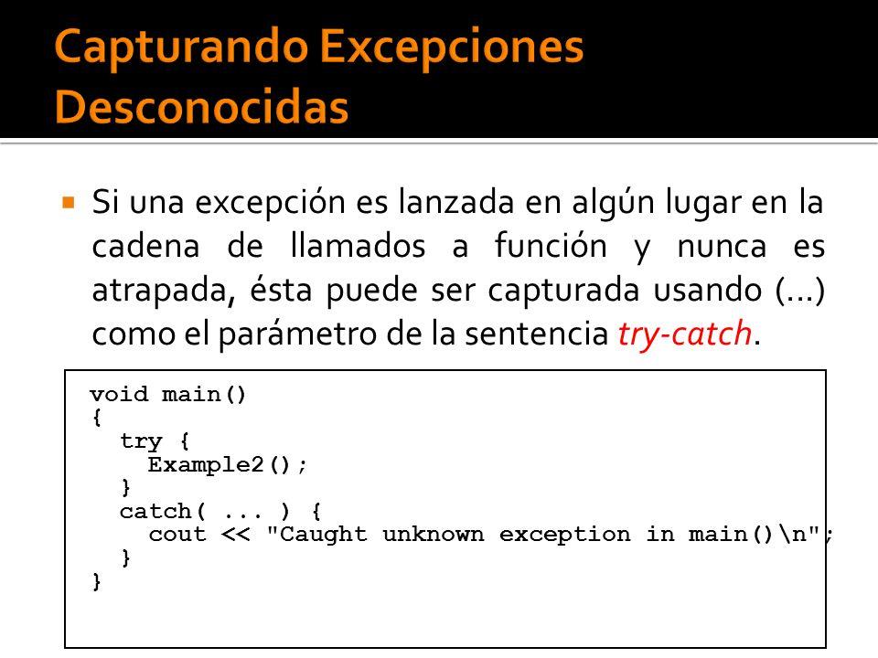 Si una excepción es lanzada en algún lugar en la cadena de llamados a función y nunca es atrapada, ésta puede ser capturada usando (...) como el parámetro de la sentencia try-catch.