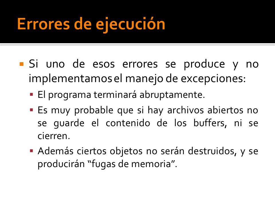Si uno de esos errores se produce y no implementamos el manejo de excepciones: El programa terminará abruptamente.