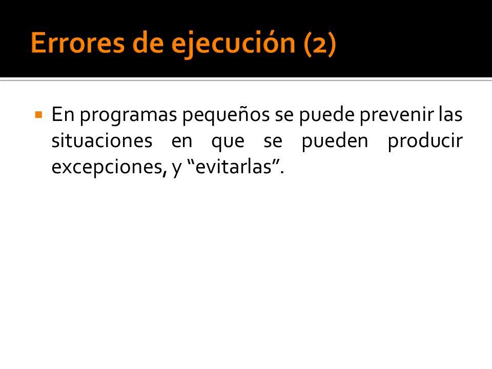 En programas pequeños se puede prevenir las situaciones en que se pueden producir excepciones, y evitarlas.