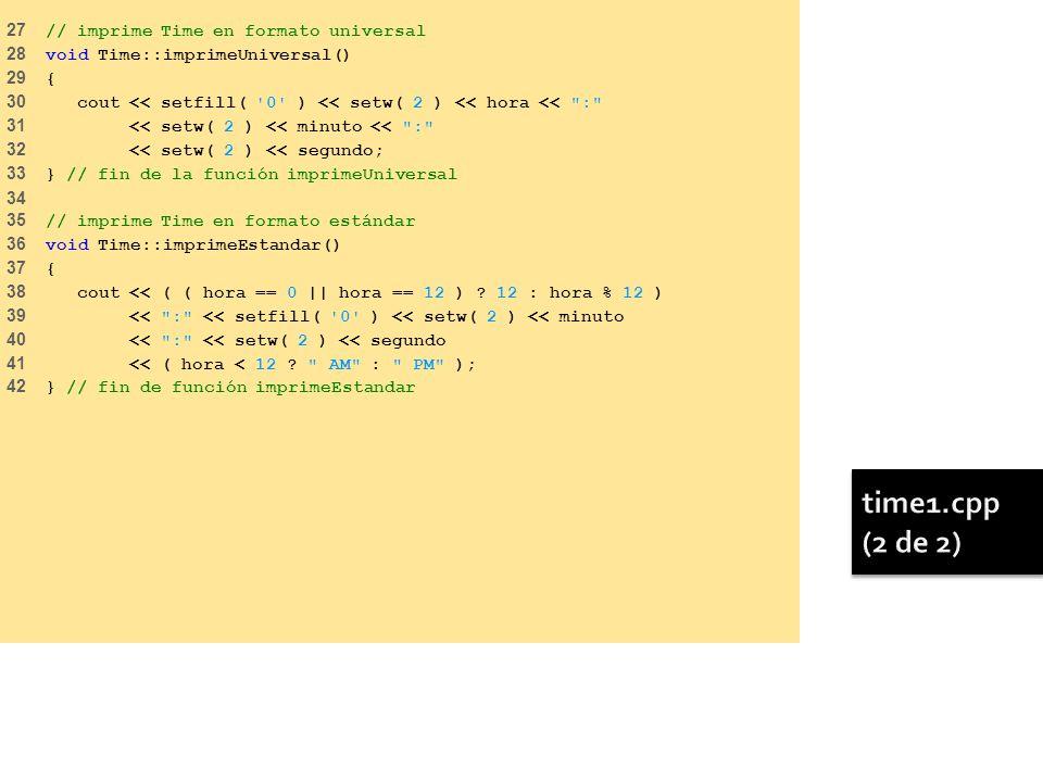 27 // imprime Time en formato universal 28 void Time::imprimeUniversal() 29 { 30 cout << setfill( '0' ) << setw( 2 ) << hora <<