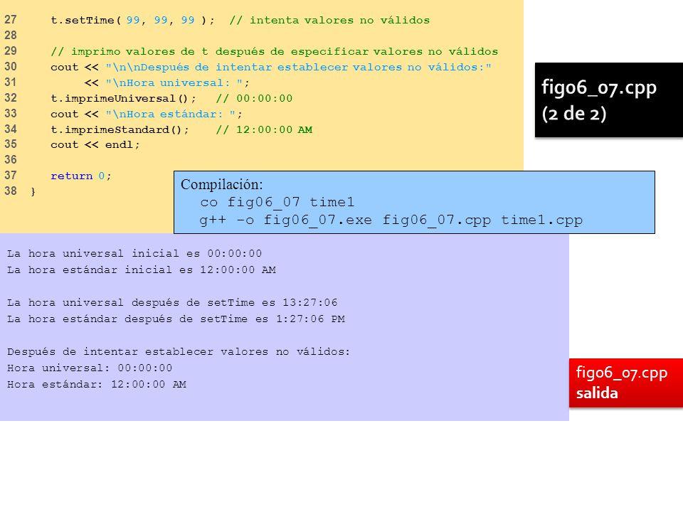 27 t.setTime( 99, 99, 99 ); // intenta valores no válidos 28 29 // imprimo valores de t después de especificar valores no válidos 30 cout <<