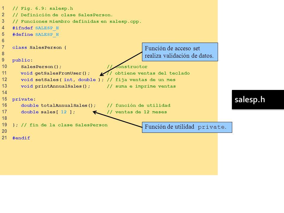 1 // Fig. 6.9: salesp.h 2 // Definición de clase SalesPerson. 3 // Funciones miembro definidas en salesp.cpp. 4 #ifndef SALESP_H 5 #define SALESP_H 6