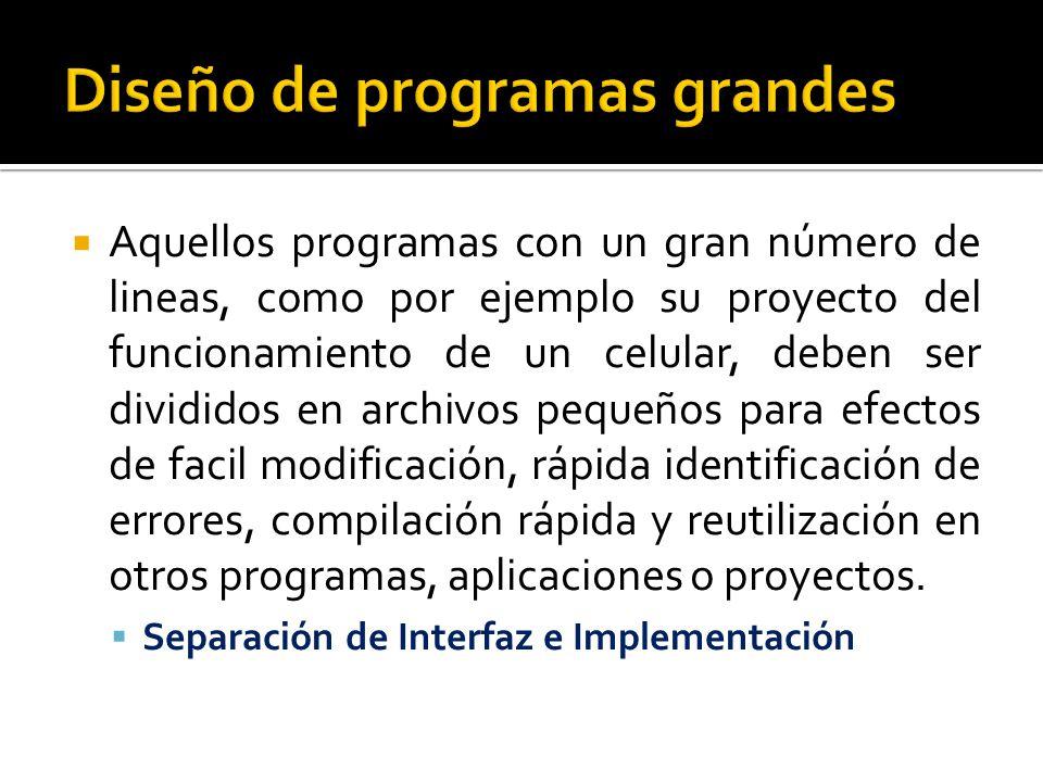Aquellos programas con un gran número de lineas, como por ejemplo su proyecto del funcionamiento de un celular, deben ser divididos en archivos pequeñ