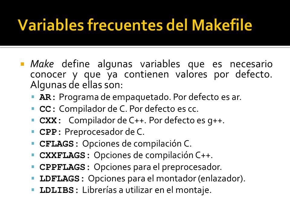 Make define algunas variables que es necesario conocer y que ya contienen valores por defecto. Algunas de ellas son: AR: Programa de empaquetado. Por