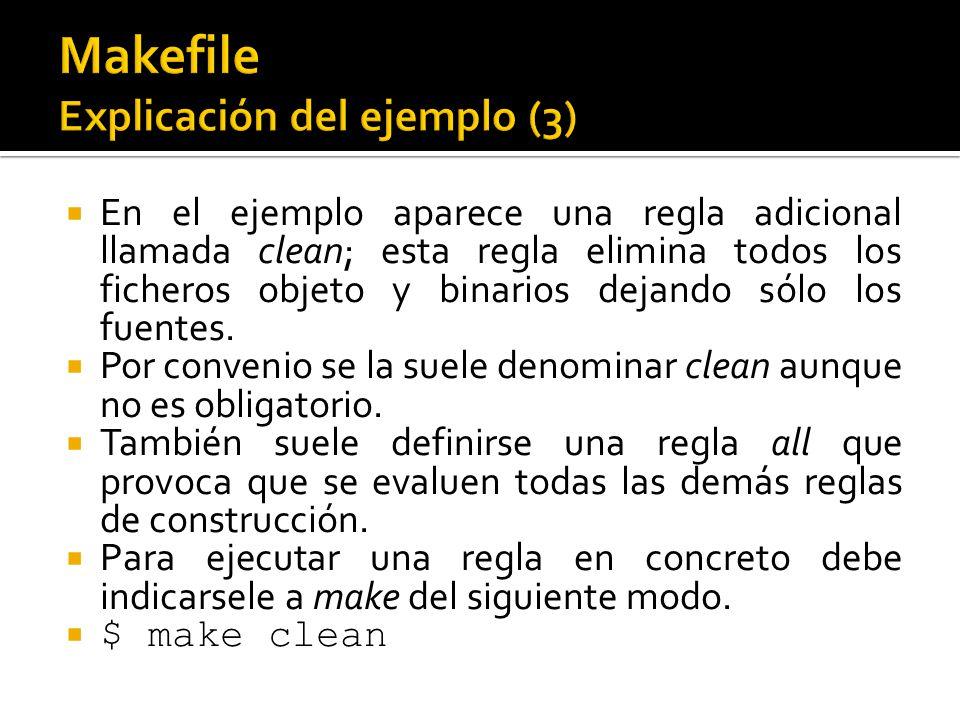 En el ejemplo aparece una regla adicional llamada clean; esta regla elimina todos los ficheros objeto y binarios dejando sólo los fuentes. Por conveni