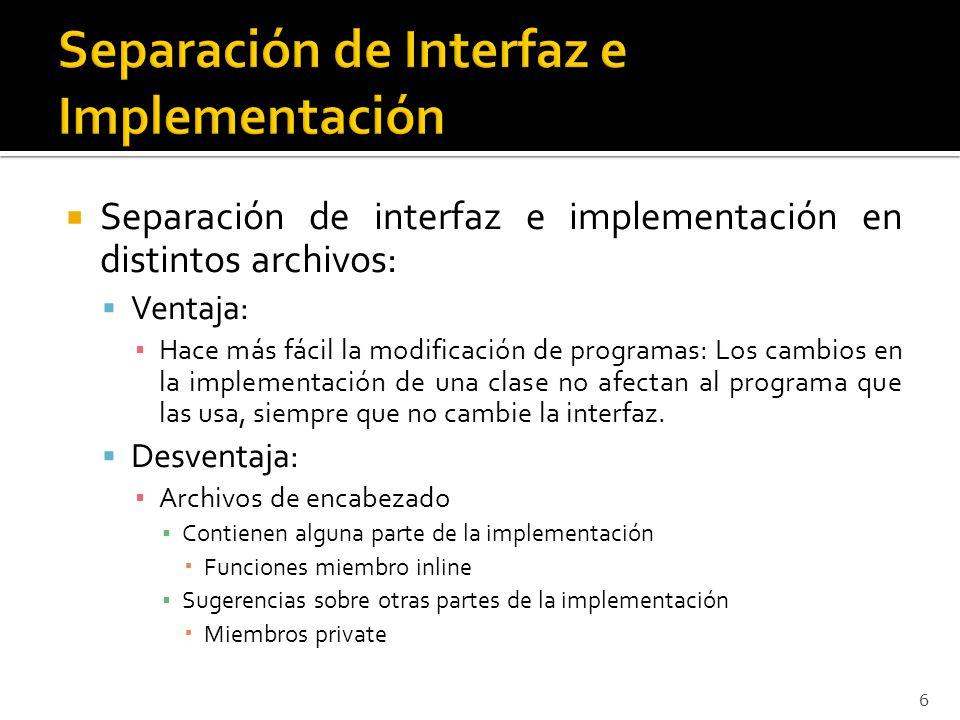 Separación de interfaz e implementación en distintos archivos: Ventaja: Hace más fácil la modificación de programas: Los cambios en la implementación