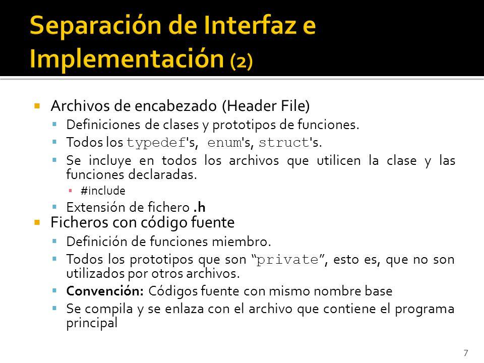 Archivos de encabezado (Header File) Definiciones de clases y prototipos de funciones. Todos los typedef 's, enum 's, struct 's. Se incluye en todos l