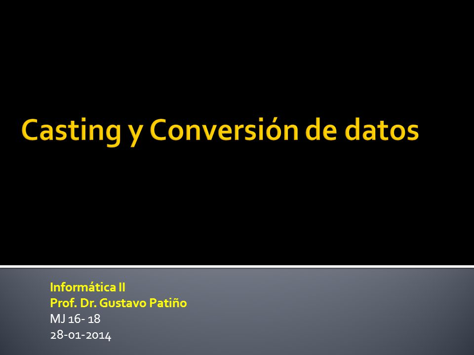 Informática II Prof. Dr. Gustavo Patiño MJ 16- 18 28-01-2014