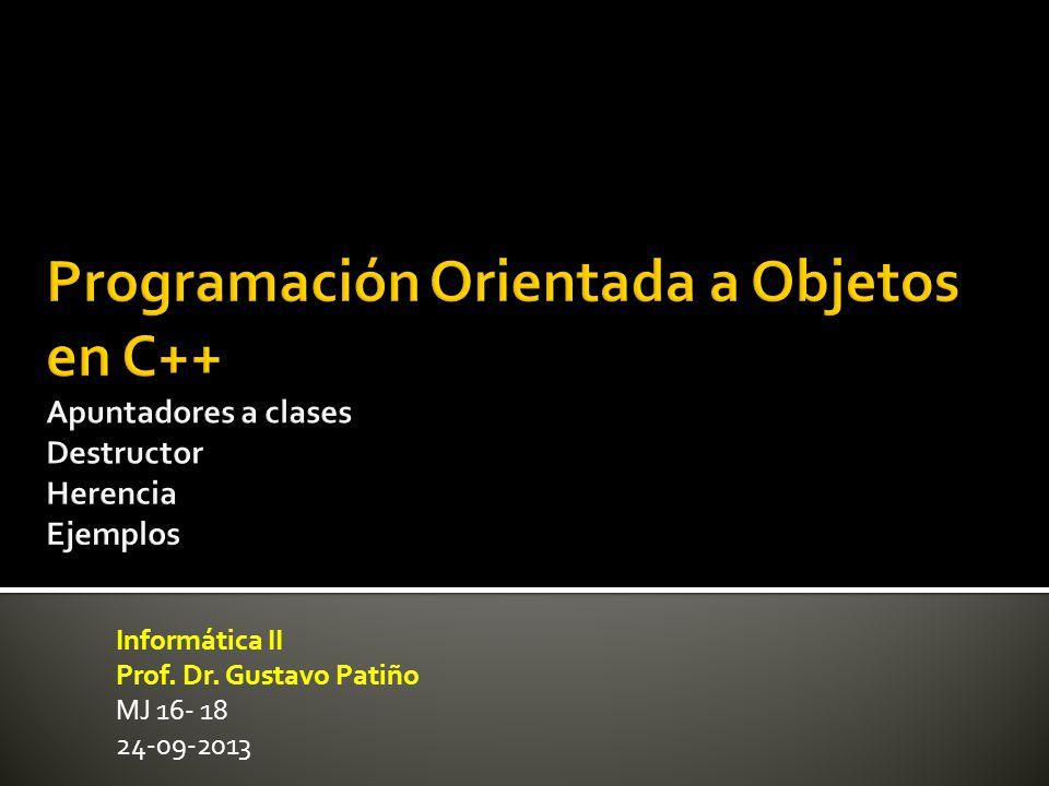 Informática II Prof. Dr. Gustavo Patiño MJ 16- 18 24-09-2013