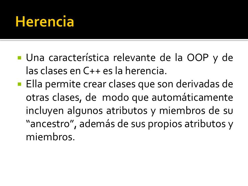 Una característica relevante de la OOP y de las clases en C++ es la herencia.