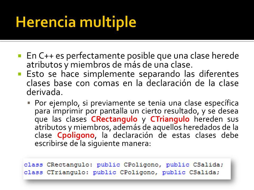 En C++ es perfectamente posible que una clase herede atributos y miembros de más de una clase.