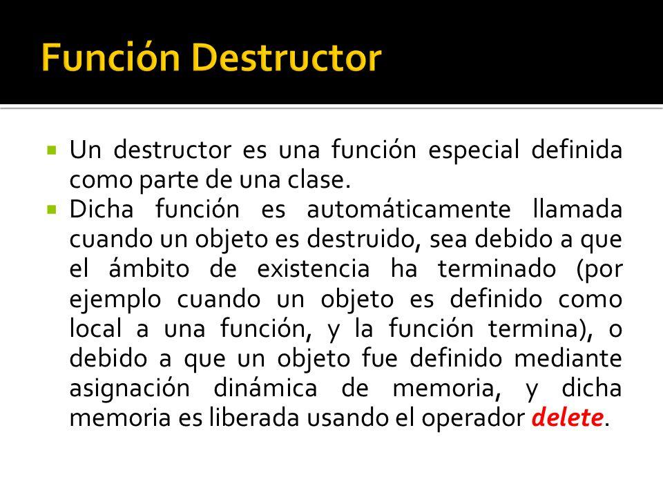 Un destructor es una función especial definida como parte de una clase.