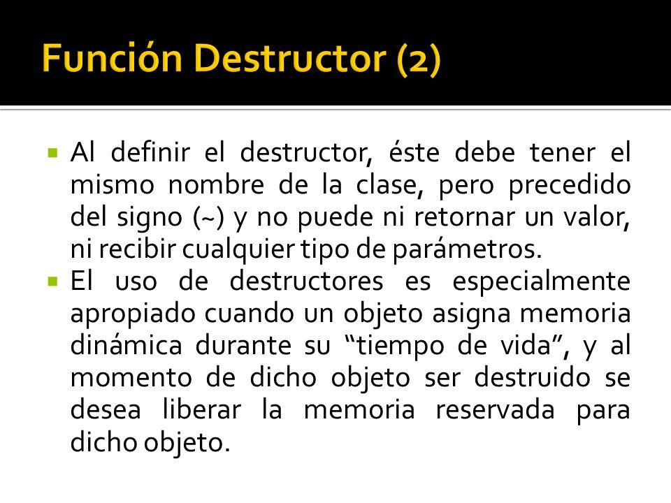 Al definir el destructor, éste debe tener el mismo nombre de la clase, pero precedido del signo (~) y no puede ni retornar un valor, ni recibir cualquier tipo de parámetros.