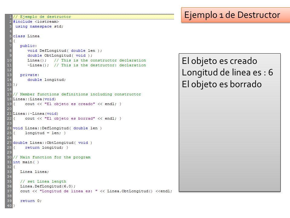 El objeto es creado Longitud de linea es : 6 El objeto es borrado El objeto es creado Longitud de linea es : 6 El objeto es borrado Ejemplo 1 de Destructor
