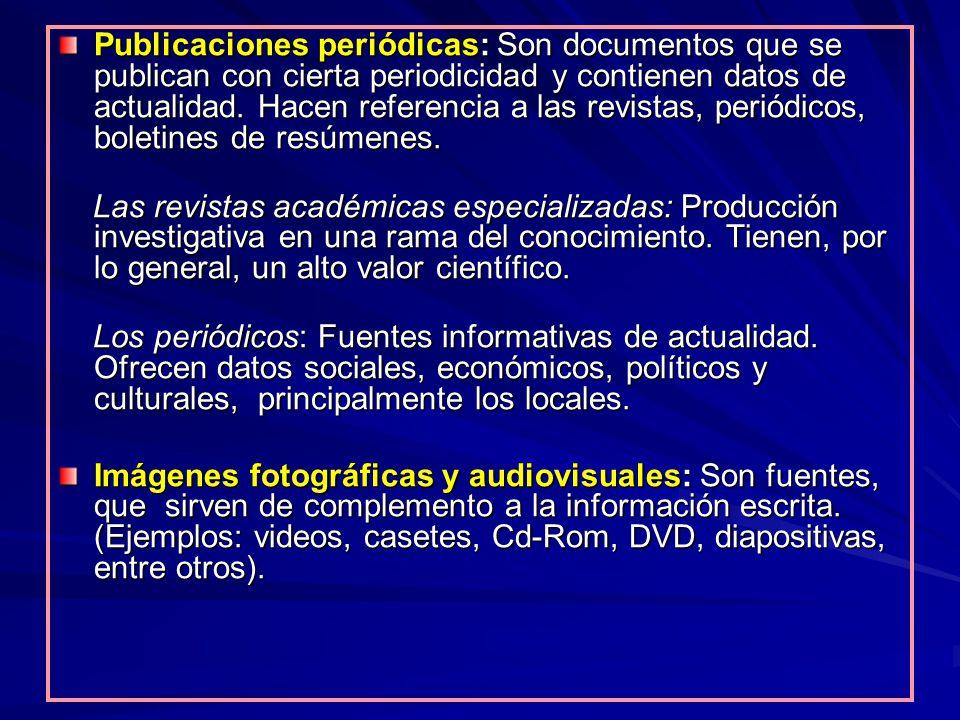 Publicaciones periódicas: Son documentos que se publican con cierta periodicidad y contienen datos de actualidad. Hacen referencia a las revistas, per