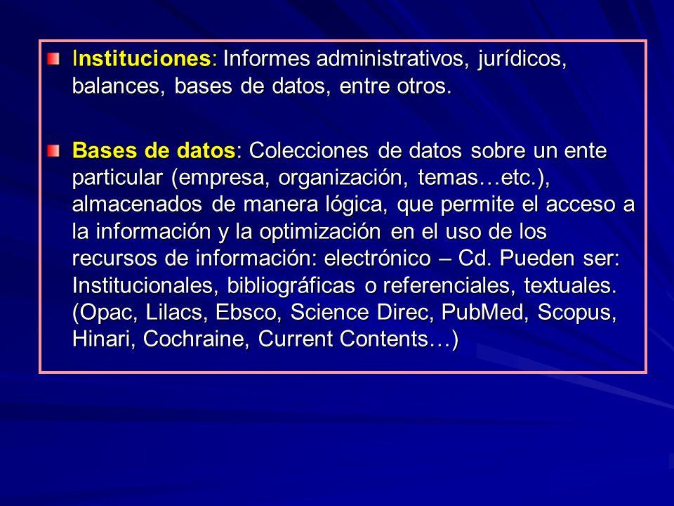 Instituciones: Informes administrativos, jurídicos, balances, bases de datos, entre otros. Bases de datos: Colecciones de datos sobre un ente particul