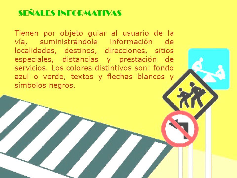 Tienen por objeto guiar al usuario de la vía, suministrándole información de localidades, destinos, direcciones, sitios especiales, distancias y prest