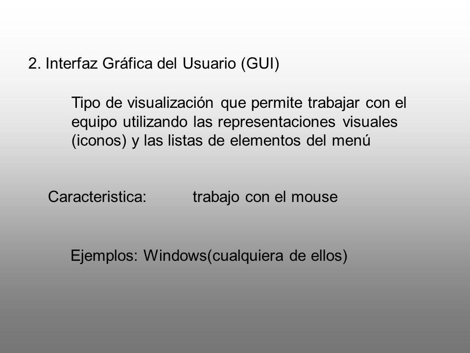 2. Interfaz Gráfica del Usuario (GUI) Tipo de visualización que permite trabajar con el equipo utilizando las representaciones visuales (iconos) y las