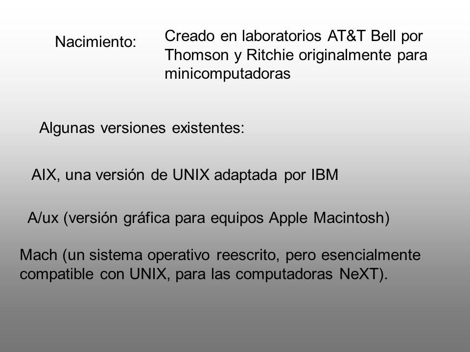 Nacimiento: Creado en laboratorios AT&T Bell por Thomson y Ritchie originalmente para minicomputadoras Algunas versiones existentes: AIX, una versión