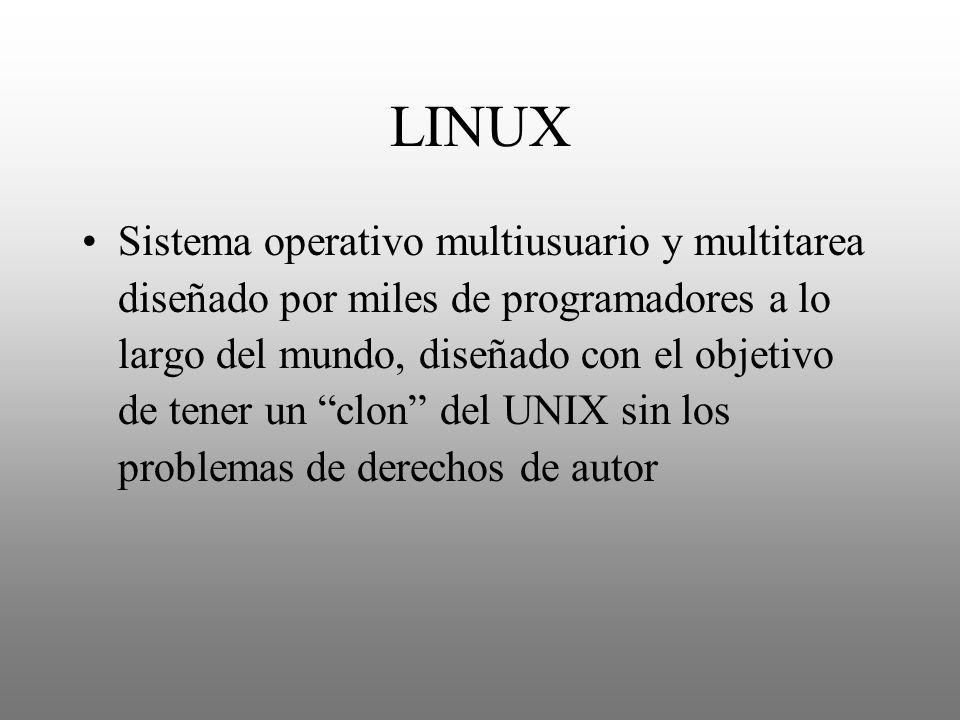 LINUX Sistema operativo multiusuario y multitarea diseñado por miles de programadores a lo largo del mundo, diseñado con el objetivo de tener un clon