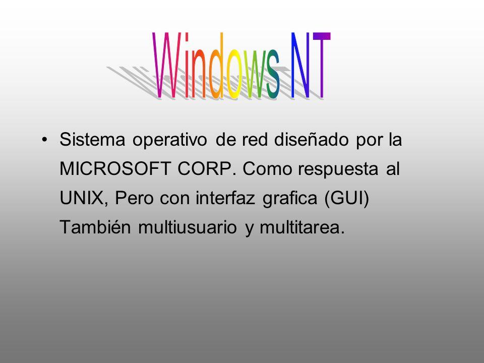 Sistema operativo de red diseñado por la MICROSOFT CORP. Como respuesta al UNIX, Pero con interfaz grafica (GUI) También multiusuario y multitarea.